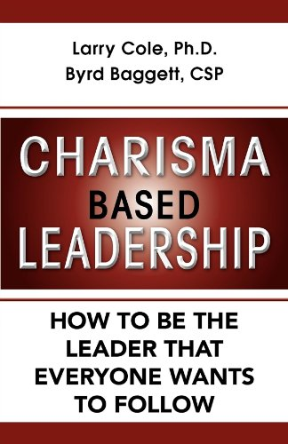 Charisma Based Leadership: How to Be the Leader That Everyone Wants to Follow