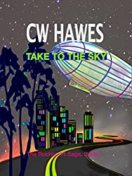 Take to the Sky: A Post-Apocalyptic Steam-Powered Future (The Rocheport Saga Book 7)