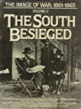 img - for The South Besieged: The Image of War, 1861-1865, Vol. 5 book / textbook / text book