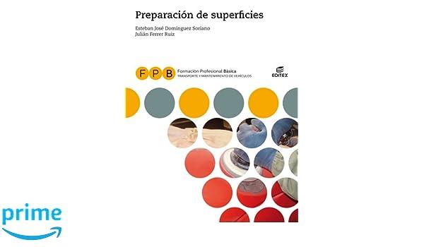 FPB Preparación de superficies Formación Profesional Básica: Amazon.es: Esteban José Domínguez Soriano, Julián Ferrer Ruiz, Limited 123RF, Luis Mosquera ...