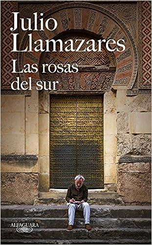 Las rosas del sur (FUERA COLECCION ALFAGUARA ADULTOS): Amazon.es: Julio Llamazares: Libros