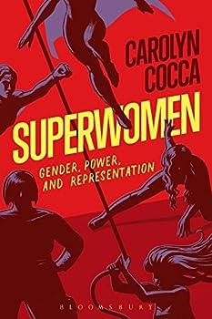 Superwomen: Gender, Power, and Representation by Carolyn Cocca