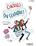 Chéri(e), on s'expatrie !: Guide de survie à l'usage des couples aventuriers.