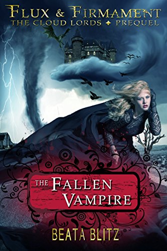The Fallen Vampire - Prequel to Flux & Firmament: The Cloud Lords by [Blitz, Beata]