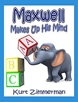 Maxwell Makes Up His Mind by [Zimmerman, Kurt]