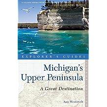 Explorer's Guide Michigan's Upper Peninsula: A Great Destination (Second Edition)  (Explorer's Great Destinations)
