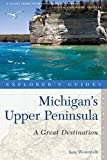 Explorer s Guide Michigan s Upper Peninsula: A Great Destination (Second Edition)  (Explorer s Great Destinations)