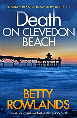 Death on Clevedon Beach: An absolutely addictive English cozy mystery novel (A Sukey Reynolds Mystery Book 10) by [Rowlands, Betty]