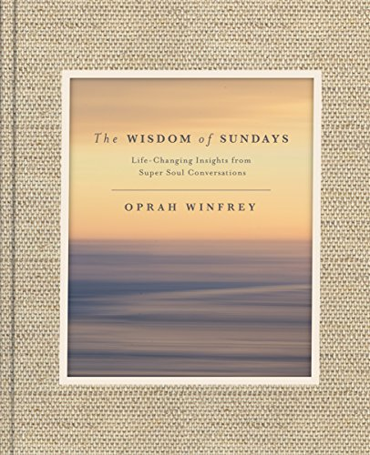 The Wisdom of Sundays: Life-Changing Insights from Super Soul Conversations cover