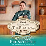 The Blessing: The Amish Cooking Class, Book 2 | Wanda E. Brunstetter