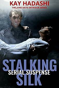 Stalking Silk (The June Kato Intrigue Series Book 2) by [Hadashi, Kay]