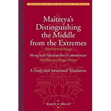 Maitreya's Distinguishing the Middle from the Extremes (Madhyāntavibhāga) Along with Vasubandhu's Commentary (Madhyāntavibhāga-bhāsya): A Study and Annotated Translation