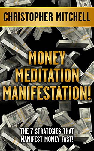 Money Meditation Manifestation!: The 7 Strategies That Manifest Money Fast!