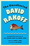 The Uncollected David Rakoff: Including the entire text of Love, Dishonor, Marry, Die, Cherish, Perish (An Anchor Books Original)