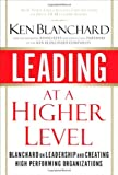 Leading at a Higher Level, Ken Blanchard, 0132347725