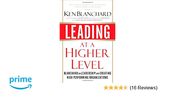 Leading At A Higher Level Blanchard On Leadership And