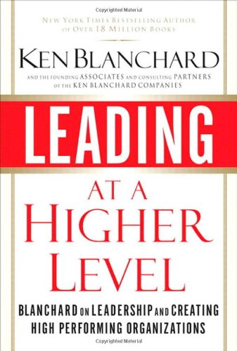 Leading at a Higher Level: Blanchard on Leadership and Creating High Performing - Vision Australia Express