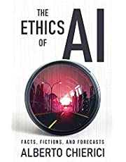 The Ethics of A.I.: Facts, Fictions and Forecasts