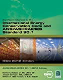 Significant Changes to the IECC 2012 and ASHRAE 90. 1 2010, International Code Council and International Code Council Staff, 1285745515