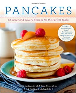 Pancakes 72 sweet and savory recipes for the perfect stack pancakes 72 sweet and savory recipes for the perfect stack adrianna adarme 9781250012494 amazon books ccuart Images