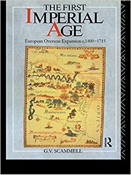The First Imperial Age: European Overseas Expansion 1500-1715 by Geoffrey V. Scammell (1989-05-27)
