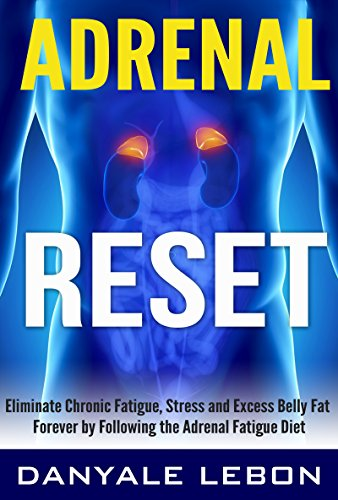 Healthy Eating: Adrenal Reset Diet: Eliminate Chronic Fatigue, Stress and Excess Belly Fat Forever (Adrenal Fatigue Diet for Hormone Balance, Stress Relief, Weight Loss, and Energy Book 1)