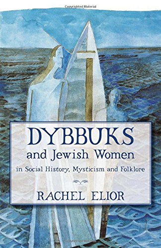 Dybbuks and Jewish Women in Social History, Mysticism and Folklore