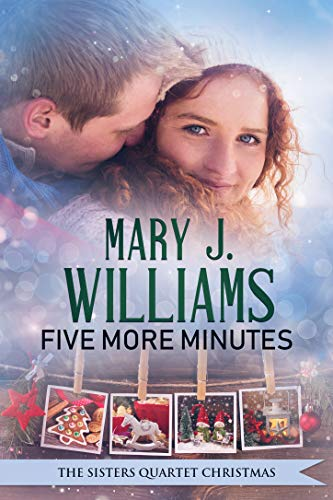 Five More Minutes: A Christmas Love Story (The Sisters Quartet Book 5)