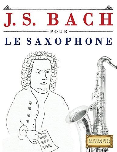 J. S. Bach pour le Saxophone: 10 pièces faciles pour le Saxophone débutant livre (French Edition) -