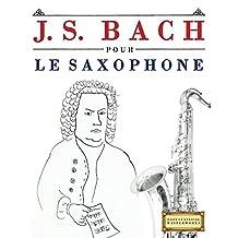 J. S. Bach pour le Saxophone: 10 pièces faciles pour le Saxophone débutant livre (French Edition)