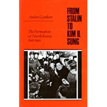 From Stalin to Kim Il Sung: The Formation of North Korea 1945-1960
