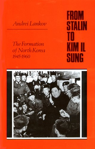 From Stalin to Kim Il Sung: The Formation of North Korea, 1945-1960