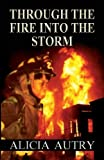 Through the Fire Into the Storm by Alicia Autry (2013-06-04)