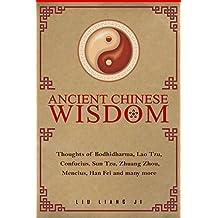 Ancient Chinese Wisdom: Thoughts of Bodhidharma, Lao Tzu , Confucius, Sun Tzu, Zhuang Zhou, Mencius, Han Fei and many more