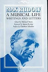 Max Rudolf, a Musical Life: Writings and Letters