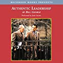 Authentic Leadership: Rediscovering the Secrets to Creating Lasting Value Audiobook by Bill George Narrated by Jack Garrett