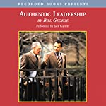 Authentic Leadership: Rediscovering the Secrets to Creating Lasting Value | Bill George
