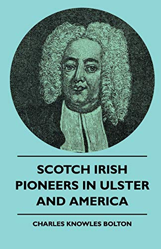 Scotch Irish Pioneers In Ulster And America Charles Knowles Bolton