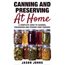 Canning & Preserving at Home: A Complete Guide to Canning, Preserving and Storing Your Produce (Inspiring Gardening Ideas Book 17)