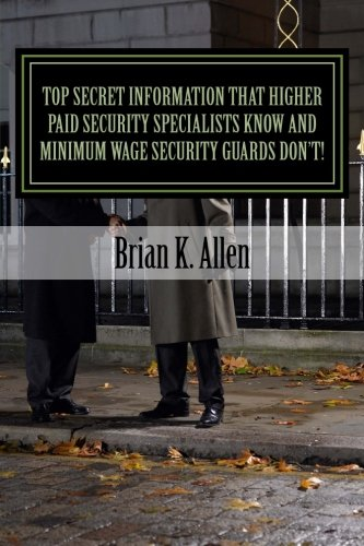 Top Secret Information That Higher Paid Security Specialists Know: and Minimum Wage Security Guards Dont!
