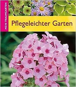Pflegeleichter Garten Mein Traumgarten Amazon De Birgit Kuhn Bucher