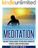 Meditation: 30 Day Challenge to Relieve Anxiety, Stress and Depression + BONUS BOOK! (Meditation, meditation for beginners, meditation techniques, meditation books, how to meditate)