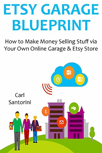 Etsy Garage Blueprint How To Make Money Selling Stuff Via Your Own Online Garage Etsy Store