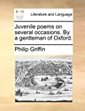 Juvenile Poems on Several Occasions by a Gentleman of Oxford, Philip Griffin, 1170467334