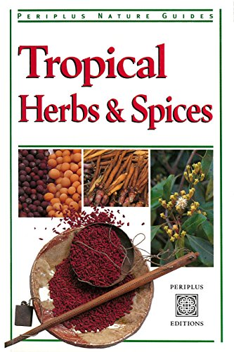 Tropical Herbs & Spices (Periplus Nature Guides)