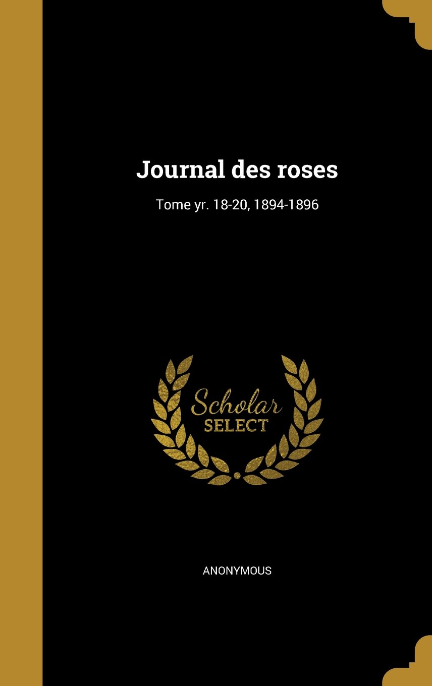 Download Journal Des Roses; Tome Yr. 18-20, 1894-1896 (French Edition) pdf