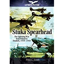 Stuka Spearhead: The Lightning War from Poland to Dunkirk, 1939-1940