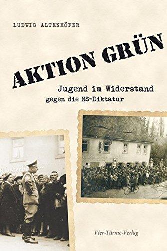 Aktion Grün. Jugend im Widerstand gegen die NS-Diktatur