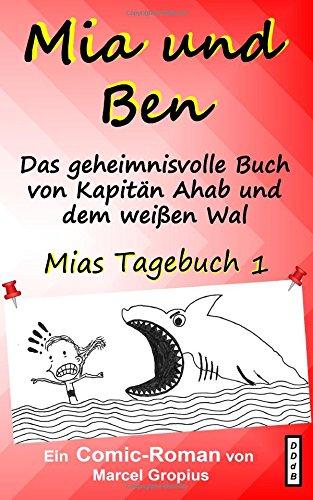 Mia und Ben: Und das geheimnisvolle Buch von Kapitän Ahab und dem weißen Wal (Mias Tagebuch, Band 1)