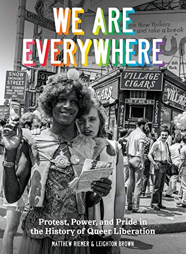 We Are Everywhere: Protest, Power, and Pride in the History of Queer Liberation ()